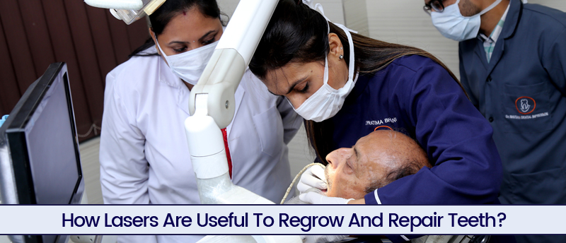 How Lasers Are Useful To Regrow And Repair Teeth?