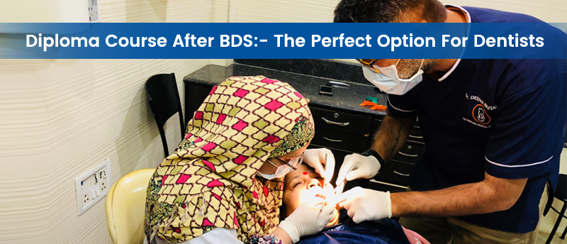 Diploma Course After BDS:- The Perfect Option for Dentists