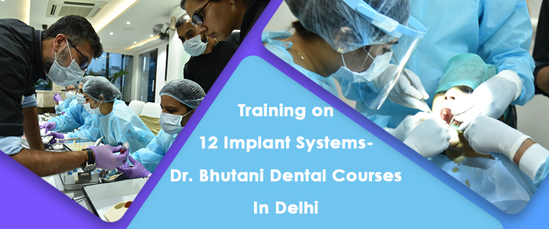 Training on 12 Implant Systems- Dr. Bhutani Dental Courses in Delhi