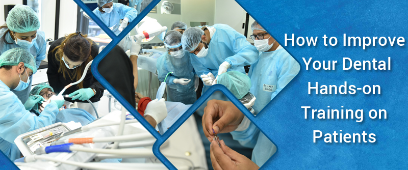 How to Improve Your Dental Hands-on Training on Patients